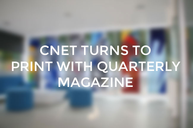 Print news CNET quarterly magazine