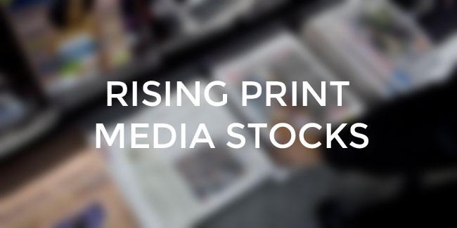 Print media news rising stocks